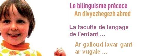 Le bilinguisme précoce... An divyezhegezh abred...  Un enfant construit sa faculté de langage entre 0 et 7 ans.   CETTE FACULTÉ NE SE CONSTRUIT QU'UNE SEULE FOIS DANS LA VIE.  http://divyezh.bruz.free.fr