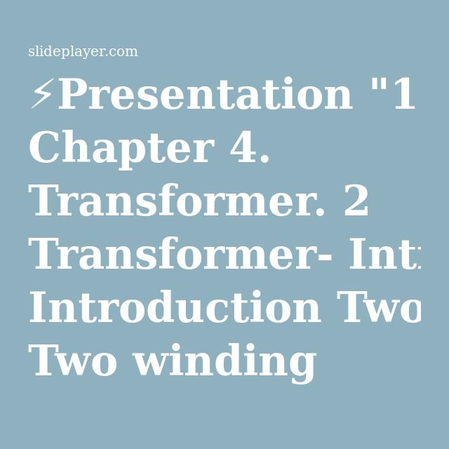 "⚡Presentation ""1 Chapter 4. Transformer. 2 Transformer- Introduction Two winding transformers Construction and principles Equivalent circuit Determination of equivalent."""