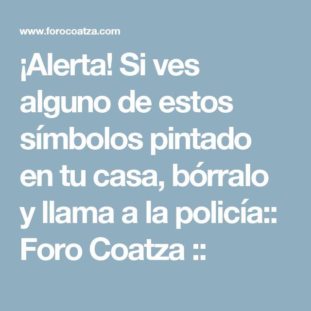 ¡Alerta! Si ves alguno de estos símbolos pintado en tu casa, bórralo y llama a la policía:: Foro Coatza ::