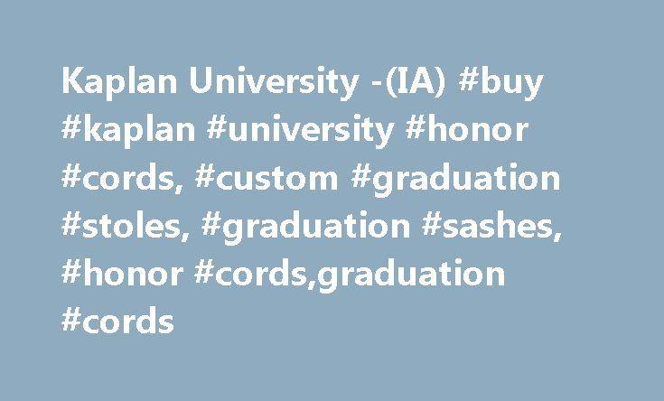 Kaplan University -(IA) #buy #kaplan #university #honor #cords, #custom #graduation #stoles, #graduation #sashes, #honor #cords,graduation #cords http://malta.nef2.com/kaplan-university-ia-buy-kaplan-university-honor-cords-custom-graduation-stoles-graduation-sashes-honor-cordsgraduation-cords/  # Kaplan University (IA) We have approx 33+ colors for all graduation products like honor cords, graduation stoles, caps and gown We make a online Custom Graduation Stoles Sashes making Tool that…