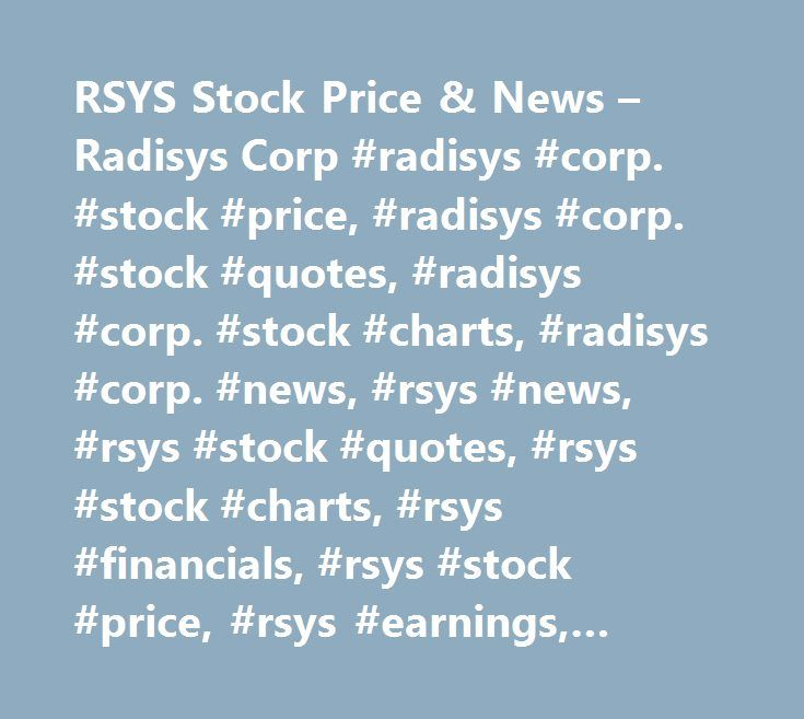 RSYS Stock Price & News – Radisys Corp #radisys #corp. #stock #price, #radisys #corp. #stock #quotes, #radisys #corp. #stock #charts, #radisys #corp. #news, #rsys #news, #rsys #stock #quotes, #rsys #stock #charts, #rsys #financials, #rsys #stock #price, #rsys #earnings, #rsys #estimates, #rsys #price #per #share, #rsys #key #stock #data, #rsys #shares, #rsys #historical #stock #charts…