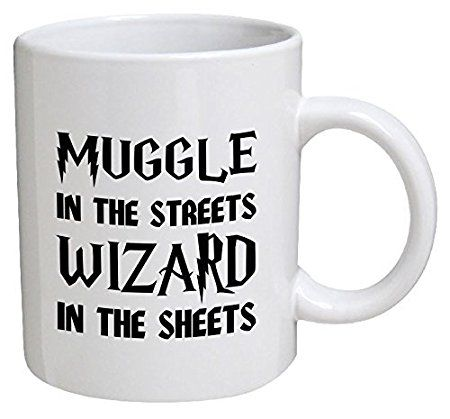Best funny gift - 11OZ Coffee Mug - Muggle in the streets, wizard in the sheets - Perfect for birthday, men, women, present for him, her, dad, mom, son, sister, brother, wife, husband or friend.