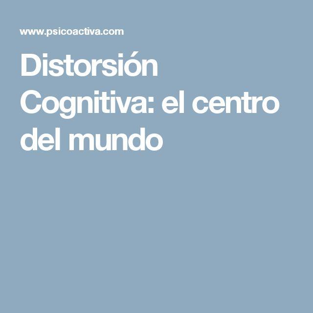 Distorsión Cognitiva: el centro del mundo