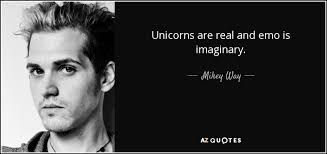 And he still believes unicorn are real<<< They are though. And emo is imaginary