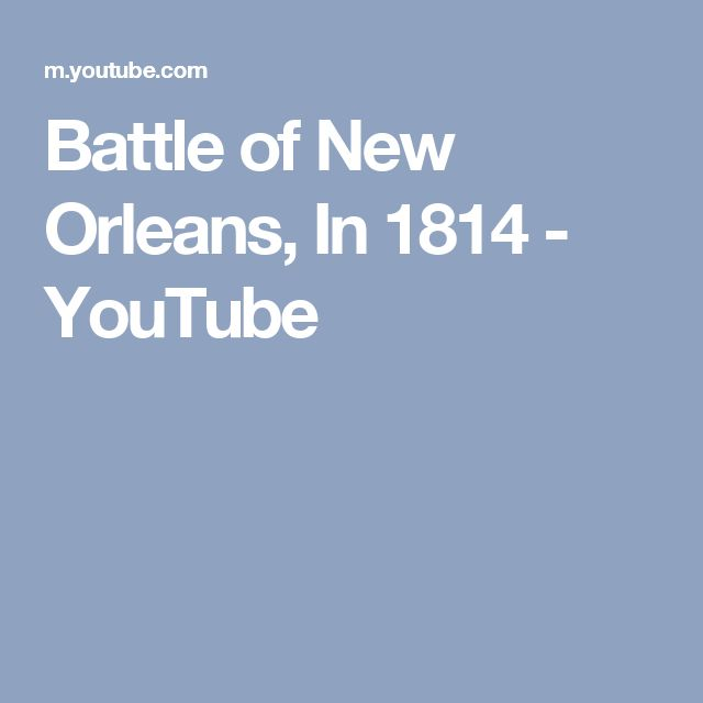 Battle of New Orleans, In 1814 - YouTube