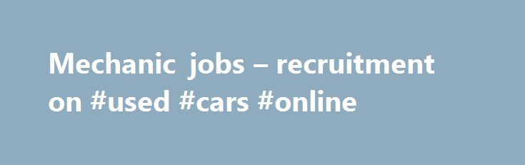 Mechanic jobs – recruitment on #used #cars #online http://india.remmont.com/mechanic-jobs-recruitment-on-used-cars-online/  #auto mechanic jobs # Email me jobs that meet the following criteria: Email jobs to: Please provide an email address Please provide a valid email address We are sorry, but we have not been able to confirm your email domain. Please check your spelling, or if correct, contact your service provider to ensure your domain is registered correctly. First time users will be…