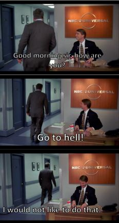 30 Rock Season 1 Episode 9: The Baby Show-- Jack tells Kenneth to go to hell.