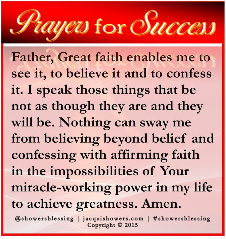 PRAYER FOR SUCCESS: Father, Great faith enables me to see it, to believe it and to confess it. I speak those things that be not as though they are and they will be. Nothing can sway me from believing beyond belief and confessing with affirming faith in the impossibilities of Your miracle-working power in my life to achieve greatness. Amen. #showersblessing #prayersforsuccess