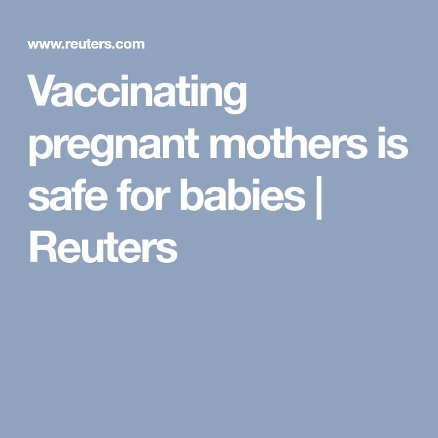 Vaccinating pregnant mothers is safe for babies | Reuters