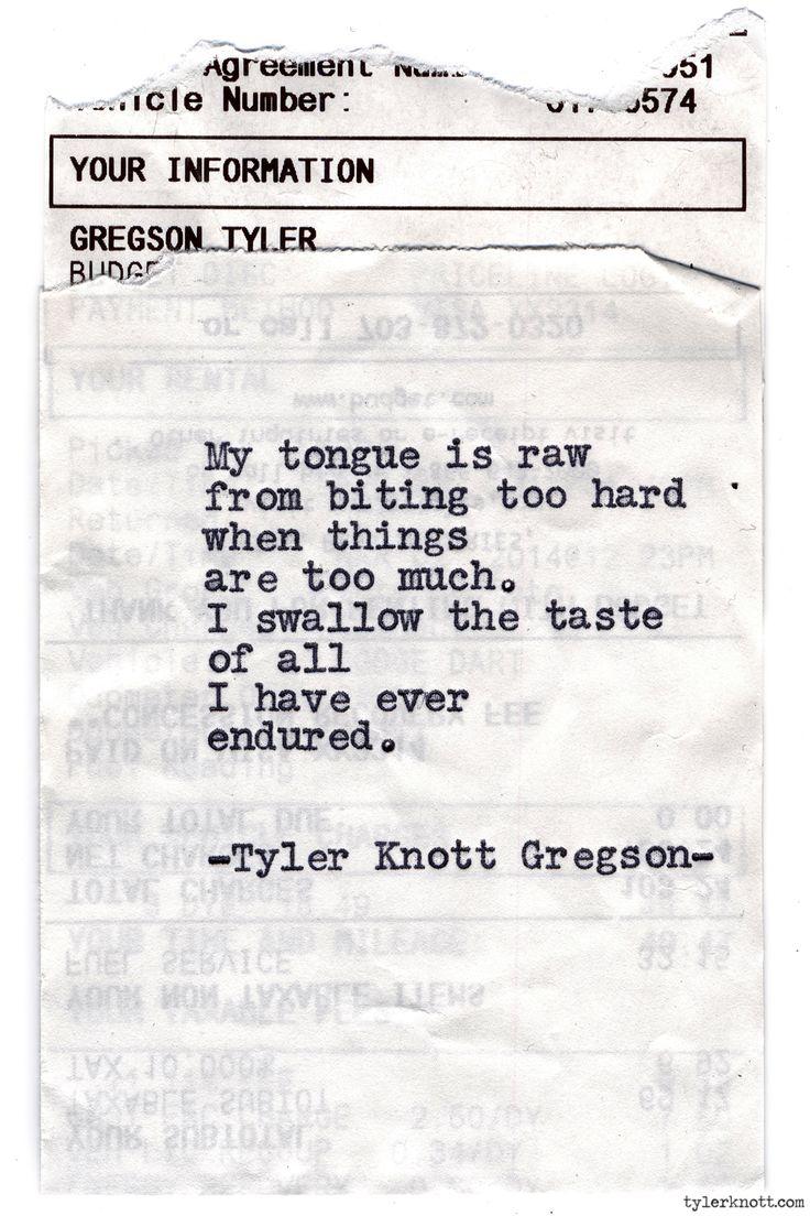 "--I swallow the taste of all I have ever endured-- ""Typewriter Series #774,"" Tyler Knott Gregson"