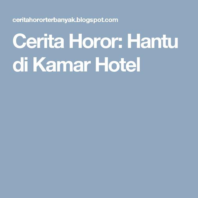 Cerita Horor: Hantu di Kamar Hotel