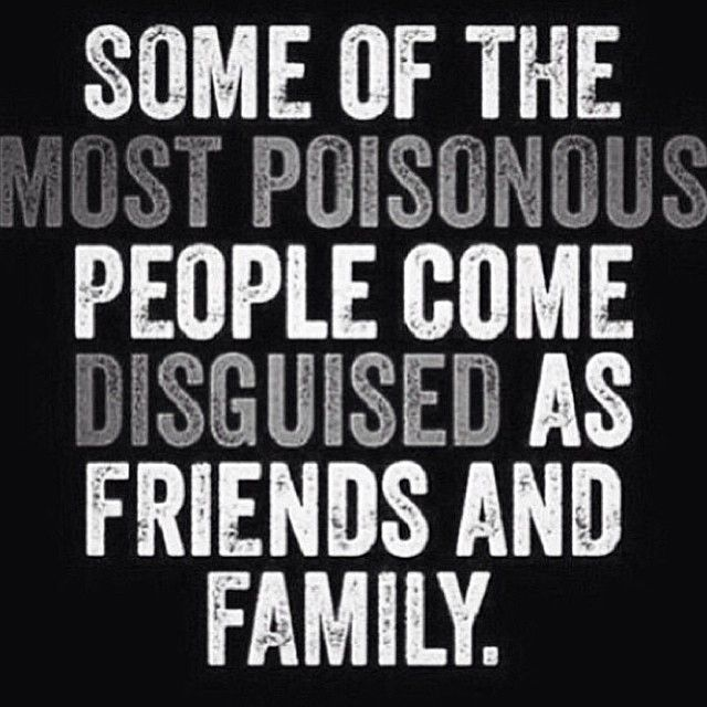 Some of the most poisonous people come disguised as friends and family life quotes family friends life life lessons inspiration instagram fake friends