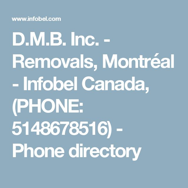 D.M.B. Inc. - Removals, Montréal - Infobel Canada, (PHONE: 5148678516) - Phone directory