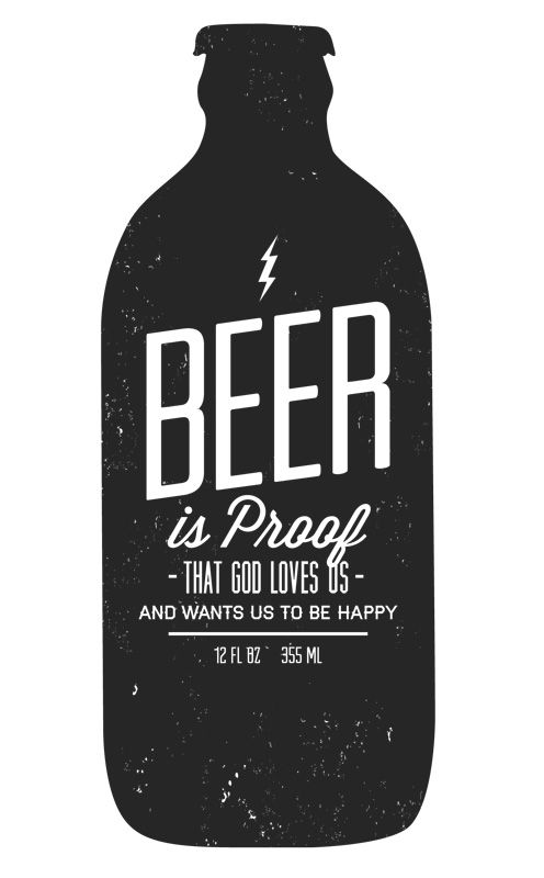 """Beer is proof that God loves us and wants us to be happy"" - Benjamin Franklin"