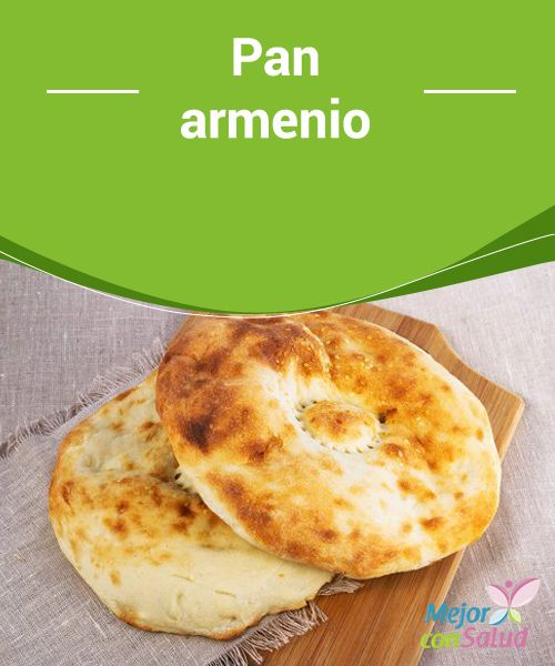 Pan armenio El pan armenio, también conocido como Lavash, es un pan plano y suave similar a una tortilla.