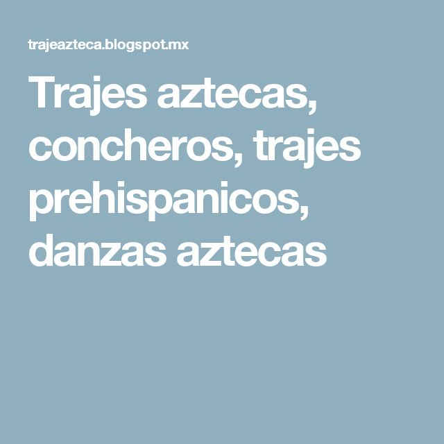 Trajes aztecas, concheros, trajes prehispanicos, danzas aztecas