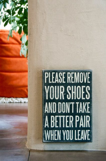 DIY this. Funny. Please remove your shoes and don't take a better pair when you leave. A cute way to ask people to take off their shoes. Modern Entry by BARRETT STUDIO architects