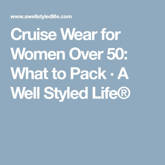 Cruise Wear for Women Over 50: What to Pack · A Well Styled Life®