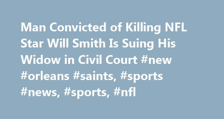 Man Convicted of Killing NFL Star Will Smith Is Suing His Widow in Civil Court #new #orleans #saints, #sports #news, #sports, #nfl http://south-dakota.nef2.com/man-convicted-of-killing-nfl-star-will-smith-is-suing-his-widow-in-civil-court-new-orleans-saints-sports-news-sports-nfl/  # Man Convicted of Killing NFL Star Will Smith Is Suing His Widow in Civil Court TMZ Sports is reporting that Hayes is suing Smith's widow, Racquel Smith , and the former New Orleans Saints' defensive end's estate…