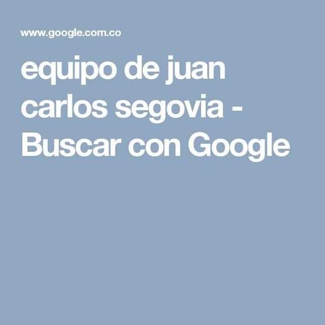 equipo de juan carlos segovia - Buscar con Google