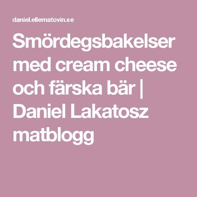 Smördegsbakelser med cream cheese och färska bär   Daniel Lakatosz matblogg