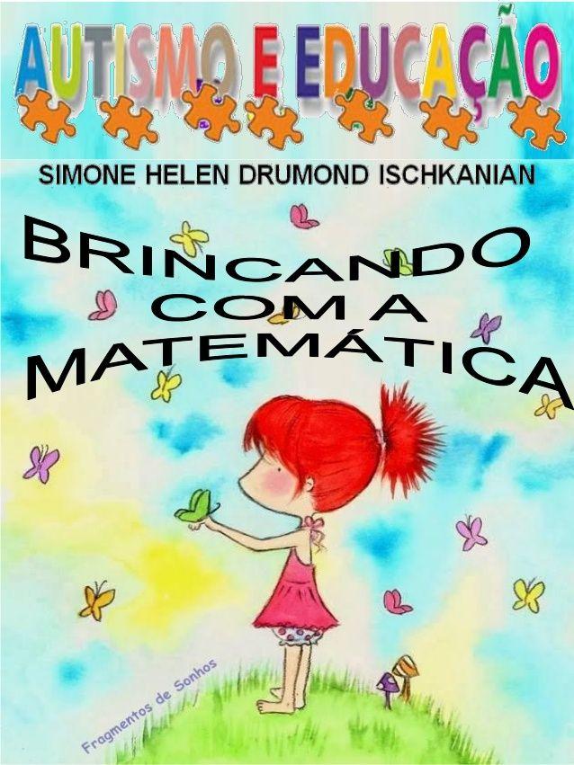 PLANEJAMENTO: BRINCANDO COM A MATEMÁTICA. Simone Helen Drumond Ischkanian A Educação de uma criança autista tem caráter in...