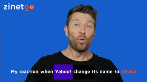 My reaction when #Yahoo change its name to #Altaba