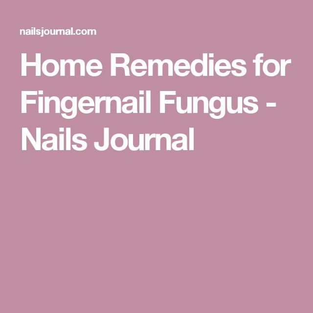 Home Remedies for Fingernail Fungus - Nails Journal