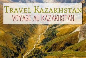 Travel Kazakhstan / Voyage au Kazakhstan