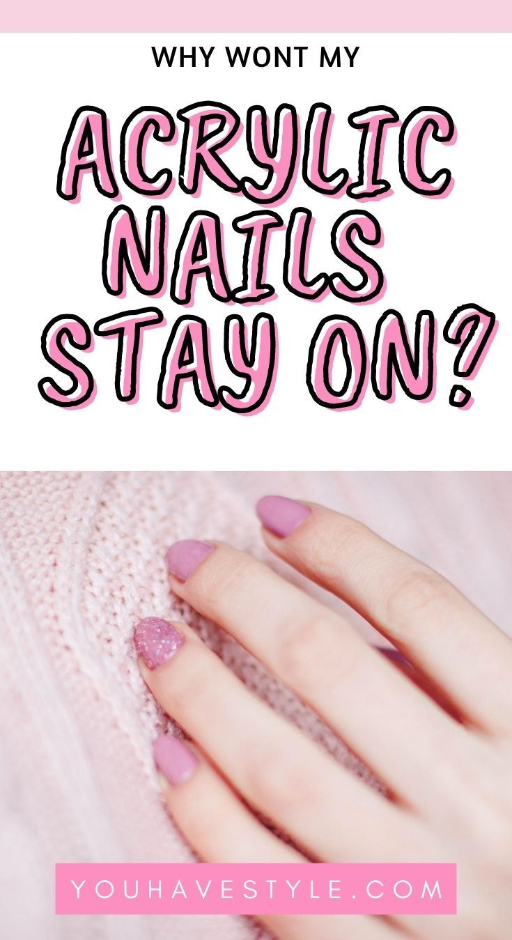 Why Won T My Acrylic Nails Stay On And How To Fix It Diy Acrylic Nails Acrylic Nails Nails