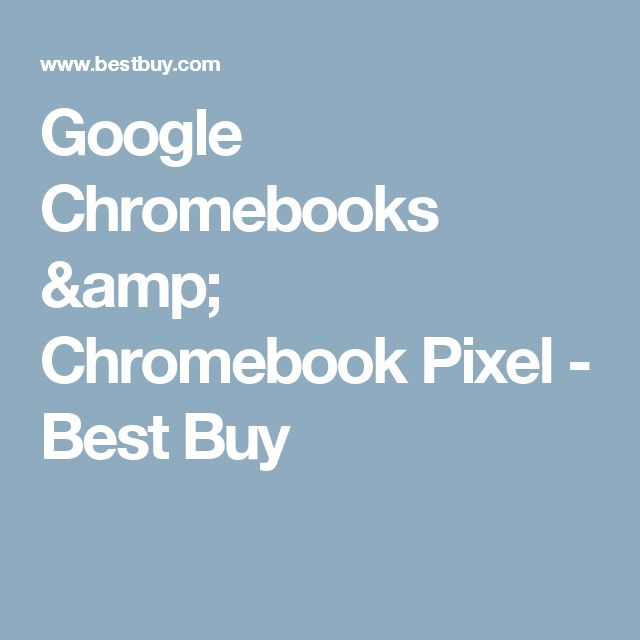 Google Chromebooks & Chromebook Pixel - Best Buy