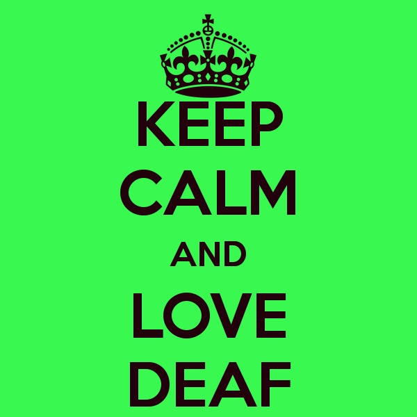 Quotes About Love: Keep Calm And Love Deaf. Awesome!