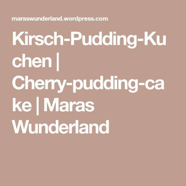 Kirsch-Pudding-Kuchen   Cherry-pudding-cake   Maras Wunderland