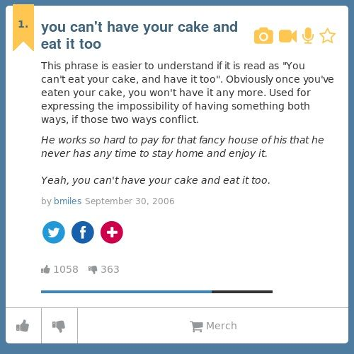 Urban Dictionary: you can't have your cake and eat it too