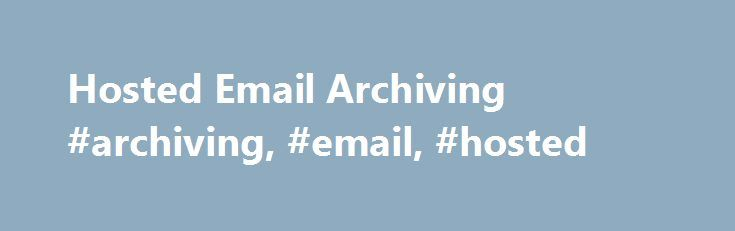 Hosted Email Archiving #archiving, #email, #hosted http://south-africa.nef2.com/hosted-email-archiving-archiving-email-hosted/  # Hosted Email Archiving Comprehensive list of Hosted Mail Archiving providers. Select one of the solution providers below for your Managed Mail Archiving needs. Thanks to the MailStore Service Provider Edition, service providers will now be able to offer their customers email archiving as a service, thereby completing their email service portfolio. Service…