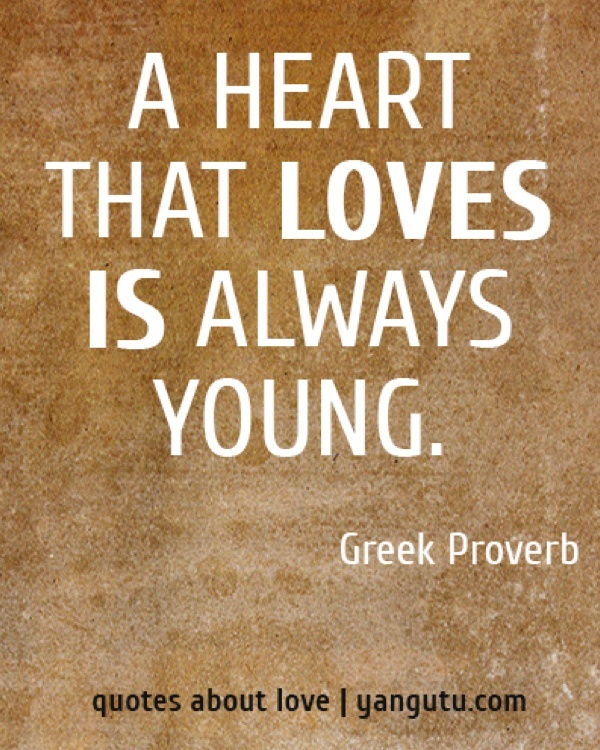 A heart that loves is always young, ~ Greek Proverb <3 Quotes about love #quotes, #love, #sayings, https://apps.facebook.com/yangutu