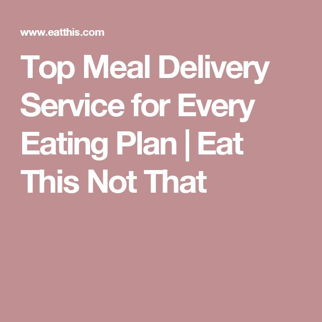 Top Meal Delivery Service for Every Eating Plan | Eat This Not That
