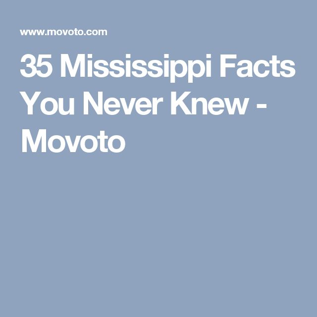 35 Mississippi Facts You Never Knew - Movoto