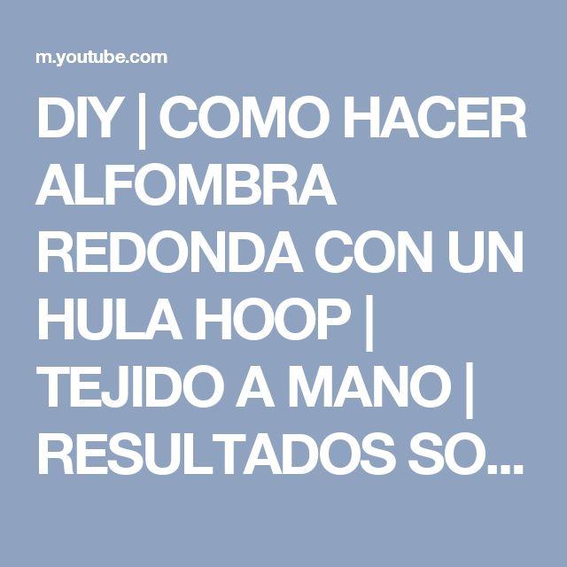 DIY | COMO HACER ALFOMBRA REDONDA CON UN HULA HOOP | TEJIDO A MANO | RESULTADOS SORTEO  ♡ STEFFIDO - YouTube