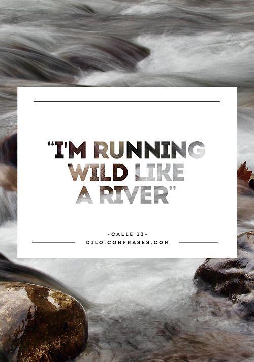 I'm runnig wild like a river. - Calle 13 #canción #musica #music #lyrics #letras #quotes #frases #Calle13 #song