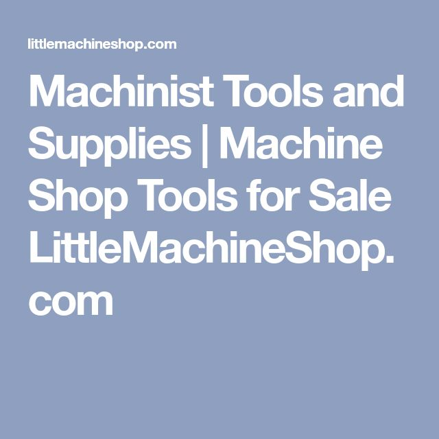 Machinist Tools and Supplies | Machine Shop Tools for Sale LittleMachineShop.com