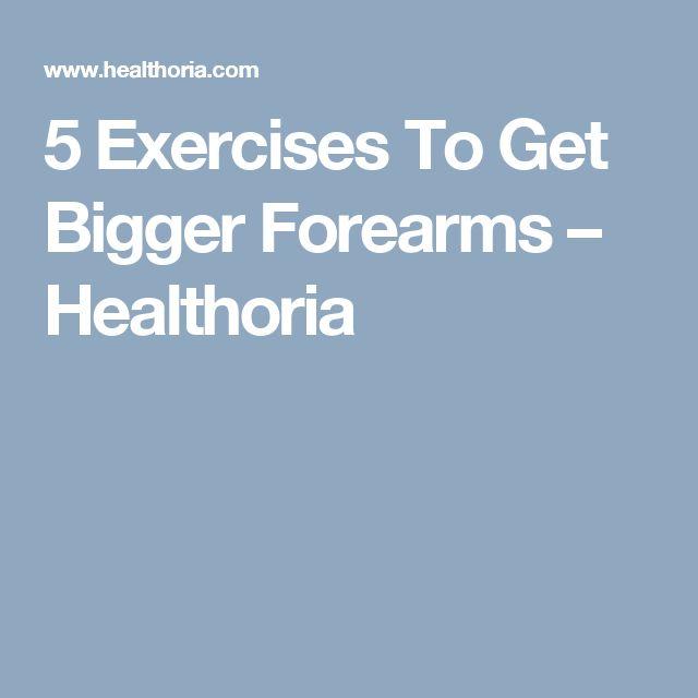 5 Exercises To Get Bigger Forearms – Healthoria