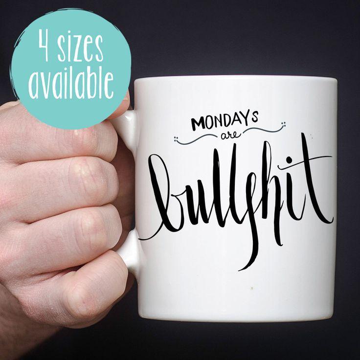 Mondays Are Bullshit, I Hate Mondays, Mondays Mug, Monday Mug, Mondays Suck Mug, Inappropriate Mug, Funny Quote Mug, Funny Quote Coffee Mug by FreckledFoxMugs on Etsy https://www.etsy.com/listing/281049496/mondays-are-bullshit-i-hate-mondays