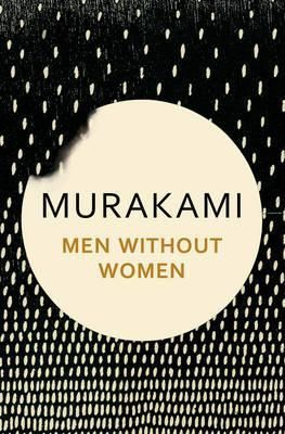 """Men Without Women : Haruki Murakami : 9781911215370   """"I find writing novels a challenge, writing stories a joy. If writing novels is like planting a forest, then writing short stories is more like planting a garden."""" Across seven tales, Haruki Murakami brings his powers of observation"""