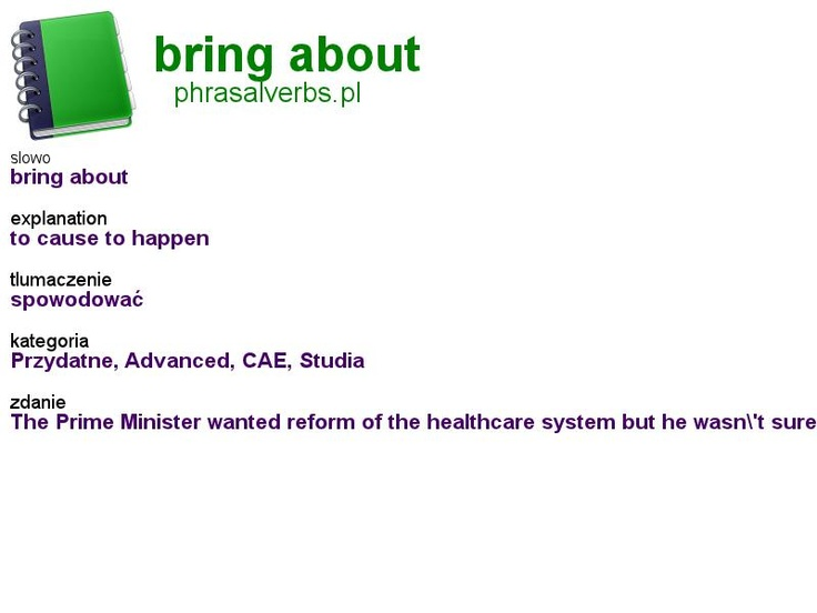 #phrasalverbs.pl, word: #bring about, explanation: to cause to happen, translation: spowodować