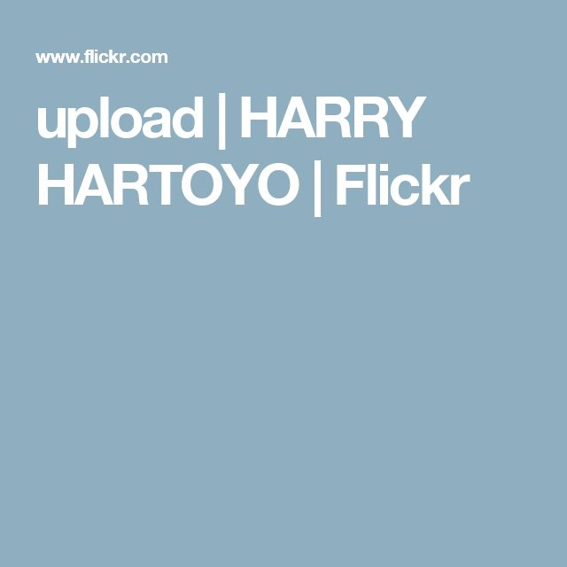 upload | HARRY HARTOYO | Flickr