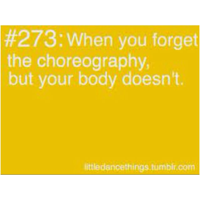 This seriously happens every time I learn a routine. I couldn't tell you the steps, I don't know them, my feet do.