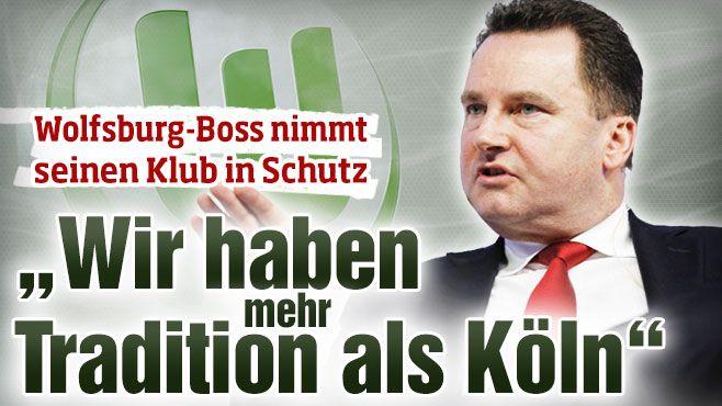 Aufsichtsrats-Vize Stephan Grühsem beschwert sich über Anfeindungen gegen VfL Wolfsburg »Wir haben mehr Tradition als der 1. FC Köln http://www.bild.de/sport/fussball/vfl-wolfsburg/gruehsem-mehr-tradition-als-koeln-39711704.bild.html