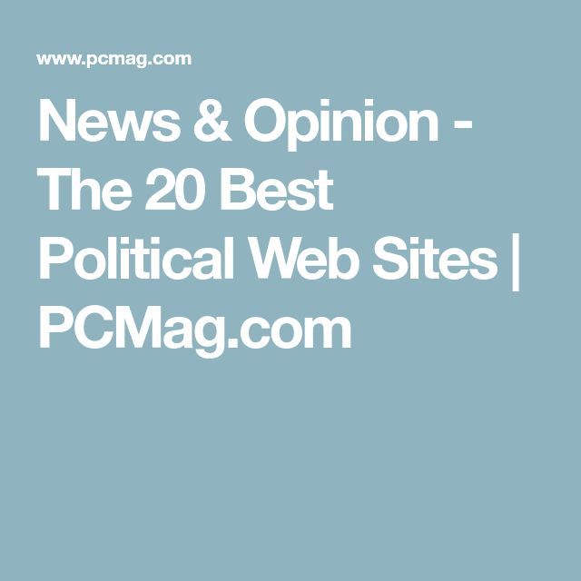 News & Opinion - The 20 Best Political Web Sites   PCMag.com