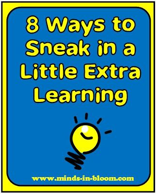 Sneaky and fun ways to get just a little more learning into your school day.
